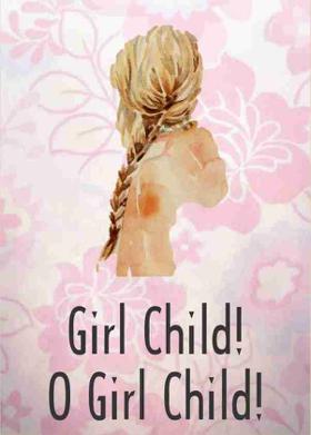 Girl Child! O Girl Child!