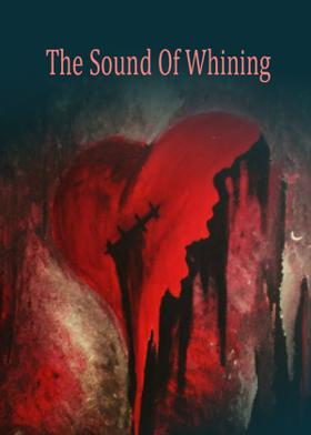 The Sound Of Whining