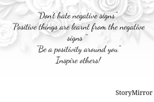 """""""Don't hate negative signs""""  """"Positive things are learnt from the negative signs """"  """"Be a positivity around you""""  Inspire others!"""