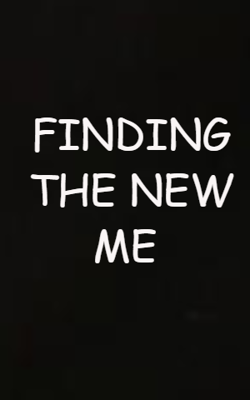 Finding The New Me