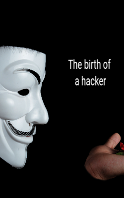 The birth of a hacker