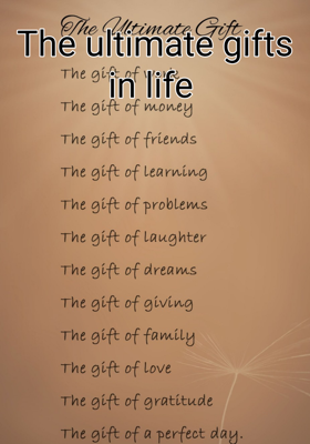 The ultimate gifts in life