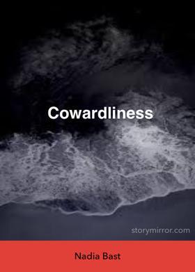 Cowardliness