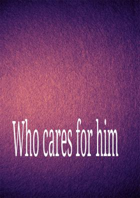 Who Cares For Him