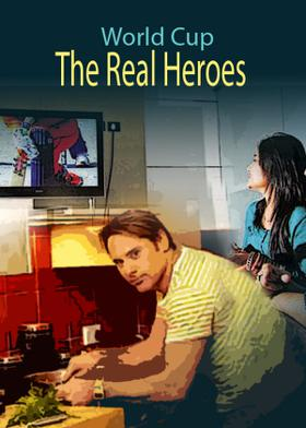 World Cup – The Real Heroes
