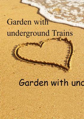Garden With Underground Trains