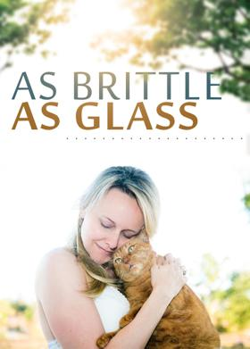 AS BRITTLE AS GLASS