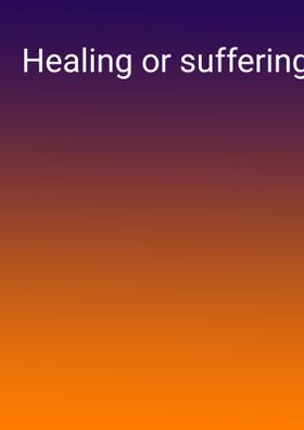 Healing or suffering?