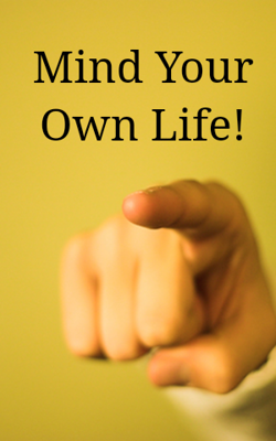 Mind Your Own Life