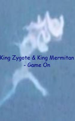 King Zygote & King Mermitan - Game On