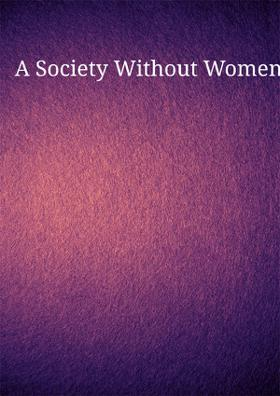 A Society Without Women