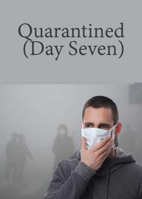 Quarantined (Day Seven)
