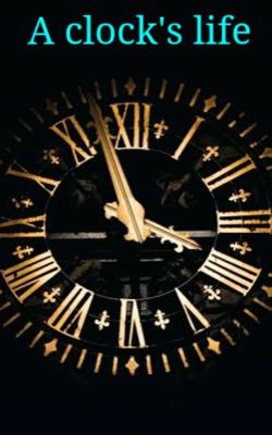 A clock's life