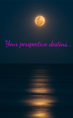 Your Perspective destines...