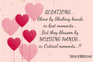 🟢🔴🟢   RELATIONS.... Shine by Shaking hands in best moments... But they blossom by HOLDING HANDS... in Critical moments...!!