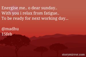 Energise me.. o dear sunday..