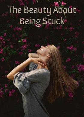 The Beauty About Being Stuck