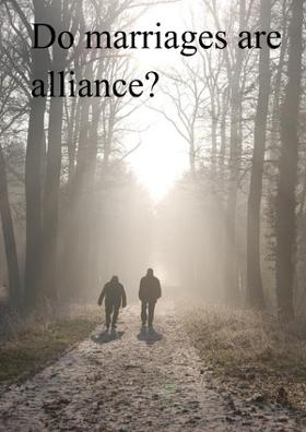 Do Marriages Are Alliance?