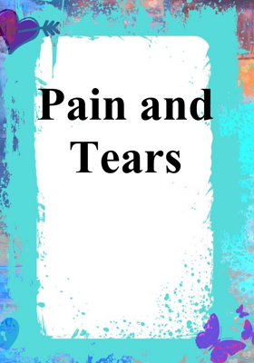 Pain and Tears