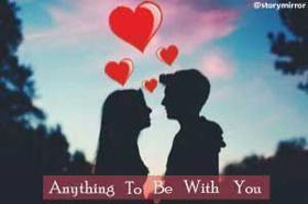 Anything To Be With You