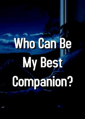 Who Can Be My Best Companion?