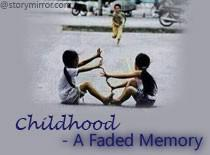 Childhood- A Faded Memory