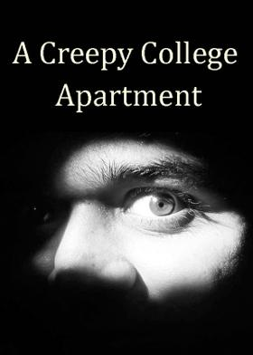 A Creepy College Apartment