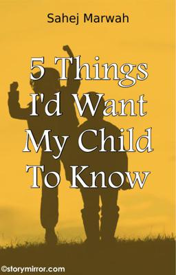 5 Things I'D Want My Child To Know
