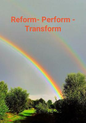Reform- Perform - Transform