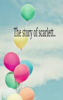 The Story of Scarlett..