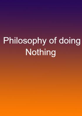 Philosophy Of Doing Nothing