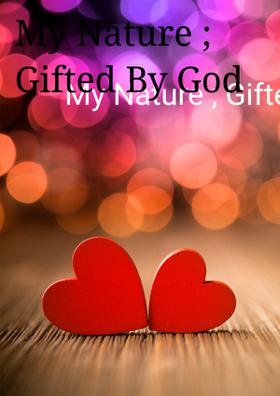 My Nature; Gifted By God