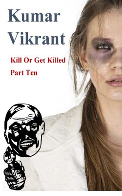 Kill Or Get Killed Part- 10