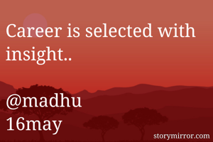 Career is selected with insight..