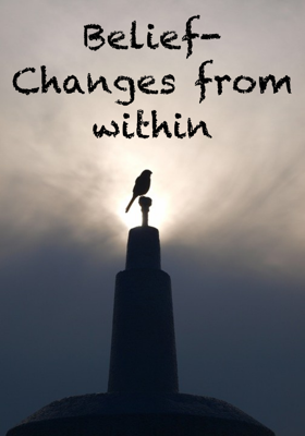 Belief- Changes from within
