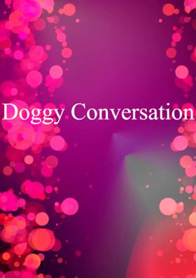 Doggy Conversation