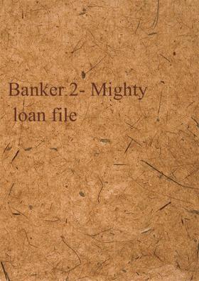 Banker 2- Mighty LOAN FILE