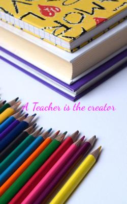 A Teacher is the Creator