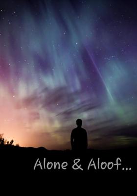 Alone and Aloof...