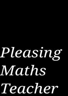 Pleasing Maths Teacher