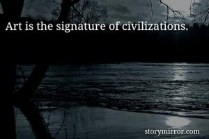 Art is the signature of civilizations.