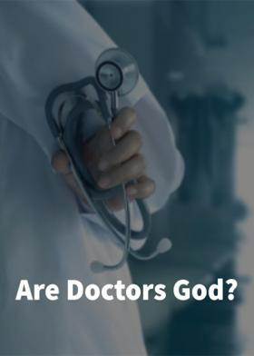 Are Doctors God?