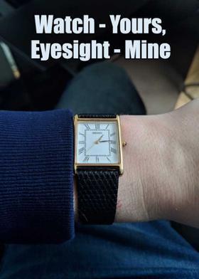 Watch - Yours, Eyesight - Mine