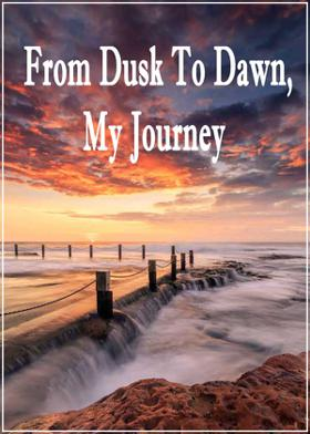 From Dusk To Dawn, My Journey