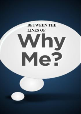 Between The The Lines Of Why Me
