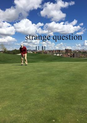 strange question
