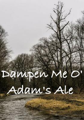Dampen Me O' Adam's Ale