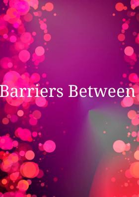 Barriers Between