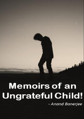 Memoirs Of An Ungrateful Child