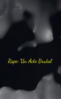 Rape: Un Acte Brutal